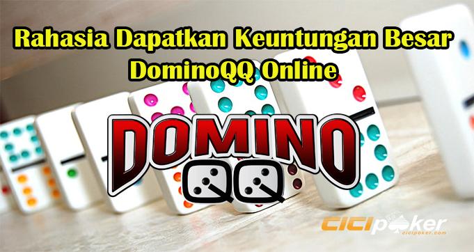 Rahasia Dapatkan Keuntungan Besar DominoQQ Online