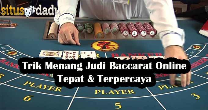 Trik Menang Judi Baccarat Online Yang Tepat & Terpercaya